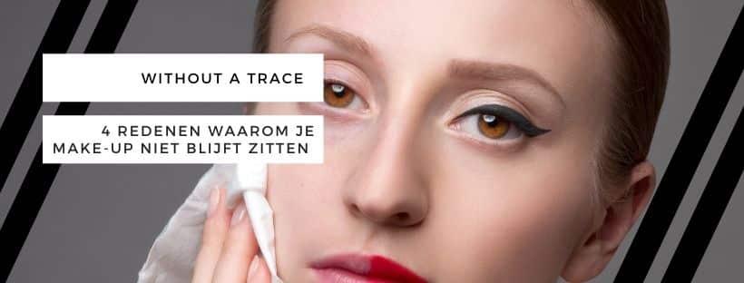 Without a trace: 4 redenen waarom je make-up niet de hele dag blijft zitten