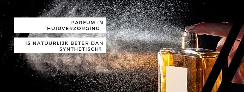 Parfum in huidverzorging: is natuurlijk beter dan synthetisch?