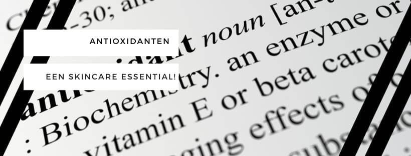 Antioxidanten: een skincare essential!
